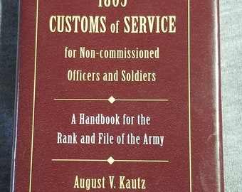 The 1865 Customs of Service for Non-Commissioned Officers and Soldiers Civil War Reproduction Book