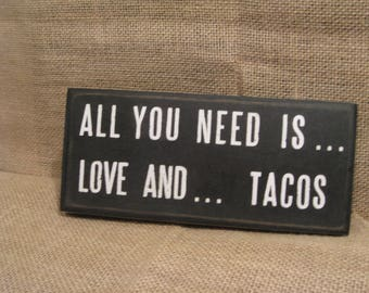 All you need is love and Tacos... 3  1/2 x 8 Taco lovers funny primitive Mexican Food wall sign quote home decor