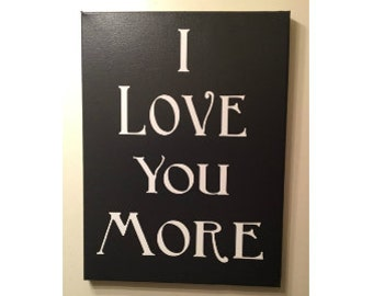 Painted Canvas Sign - bedroom decor -  I love you more -  canvas quotes