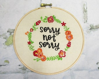 """Sorry Not Sorry - 6"""" Embroidery Hoop"""