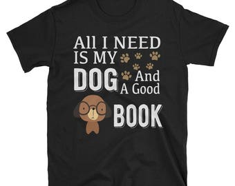 All I need is my dog and book shirt - dog book - vintage book - dog lover gift - book art - childrens book - book of dogs - book about dogs