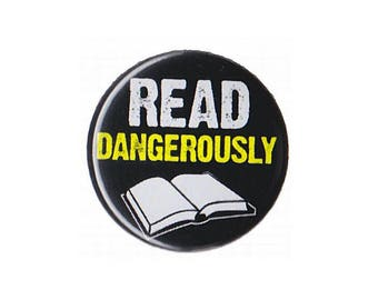 "Read Dangerously Button Badge Pinback 1"", 1.25"" or 2.25"" book lover gift reading"