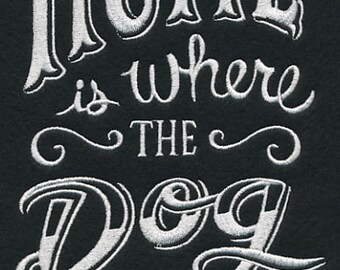 Home is Where the Dog Is Embroidered Flour Sack Hand/Dish Towel