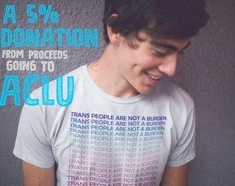 Trans people are not a burden save trans lives LGBTQ shirt gay pride shirt trans love shirt trans lives matter transgender shirt equality