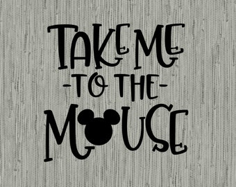 Take me to the mouse disney svg, mickey mouse svg, mouse ears svg, disney trip svg, cut files for cricut silhouette, dxf, png