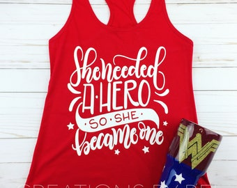 She Needed A Hero So She Became One Tank Top / Marathon Shirt / Running Shirt / Tank Tops for Women / Funny Shirt / Fitness Shirt /Gym Shirt