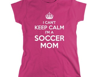 I Can't Keep Calm I'm A Soccer Mom Shirt, kids soccer league, gift idea for mom, coach - ID: 426