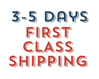 First Class Shipping 3-5 Days