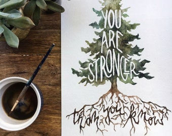 Stronger Than You Know Watercolor Print