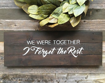 We were together, I forget the rest | Sign for Master bedroom | Large sign | Valentines Gift | Anniversary Gift | Modern Rustic | Farmhouse