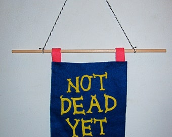 Not Dead Yet Quote Hand Embroidered Applique Wall Banner Flag Pennent with Skull and Flowers