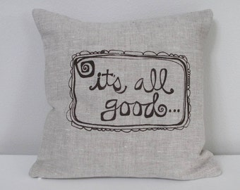 Pillow Cover - Cushion Cover - It's All Good - 12 x 12  inches - Choose your fabric and ink color - Accent Pillow