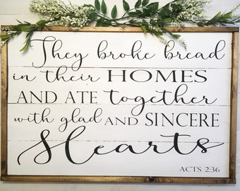 They broke bread in their homes and ate with glad and sincere hearts wood sign, large dining room sign, farmhouse large sign, Acts 2:36 sign