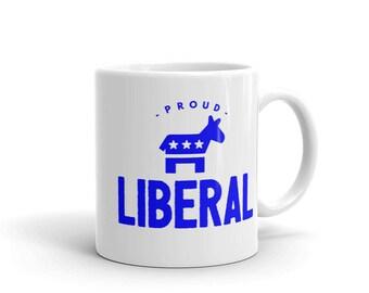 Proud Liberal Democrat Unique Funny Coffee Mug