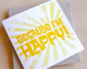 Because I'm Happy - Valentine's Mothers day all occasion Spring, Easter, Letterpress Sunshine Card. Bright sunshine yellow