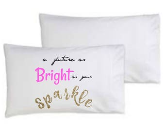 NEW - A future as bright as your SPARKLE - Pillowcase