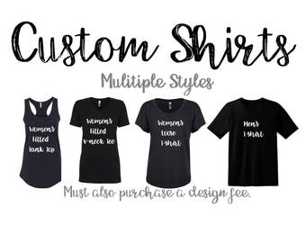 Custom Shirt (Multiple Styles) MUST also purchase a DESIGN FEE