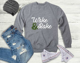 Wake and Bake Crewneck Sweatshirt, Stoner Sweater, Marijuana/420/Weed/Cannabis