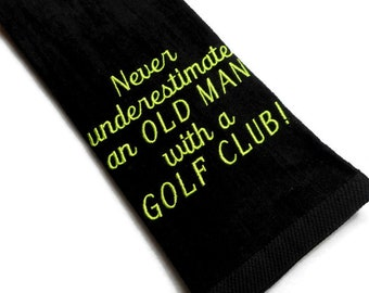 golf towel, funny golf towel, gift for him, never underestimate, an old man, with a golf club, gag golf gift, embroidered towel, retirement