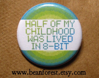 half of my childhood was lived in 8 bit - pinback button badge