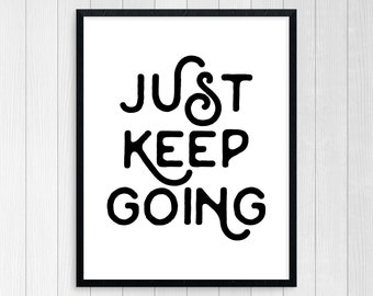 PRINTABLE ART, Just Keep Going, Inspirational Quote, Black and White, Wall Art, Typography Art, Motivational Poster, Art, Never Give Up
