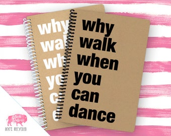 Spiral Notebook | Spiral Journal Planner | Journal | 100% Recycled | Why walk, dance | BB017