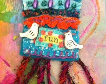"Textile Brooch ""FUN"" hand sewn fabric pin, Boho Hippy Chic Festival Pin"