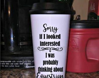 Thinking of Equestrian, Coffee Cup, 16 oz Insulated Travel Mug, Personalized Mug,  Travel Mug, Custom Coffee Mug, Custom Coffee Cup, Tea Mug