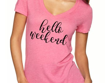 hello weekend shirt, V-Neck shirt, hello weekend, V-Neck shirt for women, womens shirt, hello weekend,