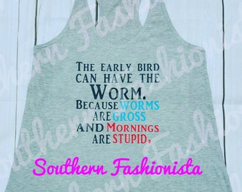 The Early Bird Can Have The Worm tank top/ shirt