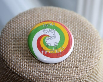 You Ever Sail In A Firefly Button, Firefly Button, Serenity Button