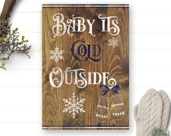 Baby its Cold Outside Sign - Christmas Sign - Christmas Decor - Holiday Sign - Holiday Decor - It's Cold Outside - Baby Its Cold - Wood Sign