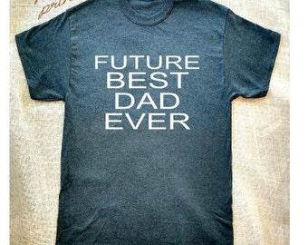 Future Best Dad Ever SHIRT New Dad Father Future Dad Shirt Gift Father To Be Shirt Fathers Day Dad Gift Dark Heather