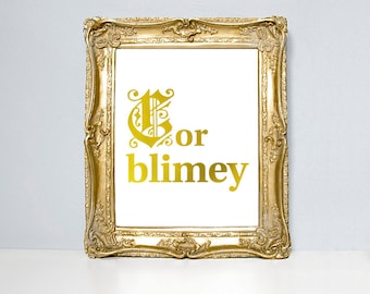 Quote print, gold foil, Cor blimey, old British saying.