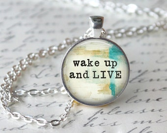 Wake up and Live Inspirational Quote Pendant Necklace or Keyring Glass Art Print Jewelry Inspiration Teacher Pendant Statement Pendant