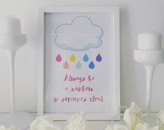 Rainbow - always be a rainbow in someones cloud print