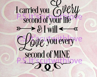 I carried you every second of your life & I will love you every second of mine - SVG - PNG - QUOTE
