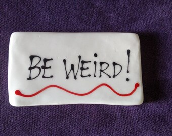 Be weird magnet