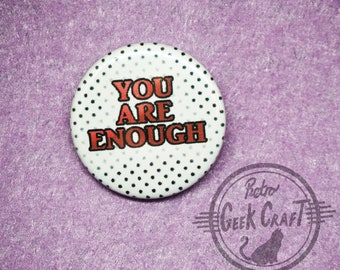 You Are Enough 25mm pinback button badge motivational self esteem selfcare