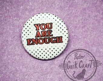 You Are Enough 25mm pinback button badge motivational self esteem selfcare