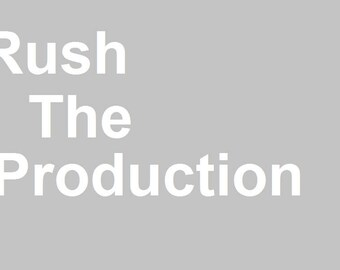 Rush Production to 1 to 3 business days instead of our actual shipping and productions times