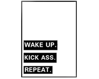 Wake up . Kick ass .repeat