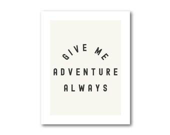 Give Me Adventure Always 22 x 28 Digital Download