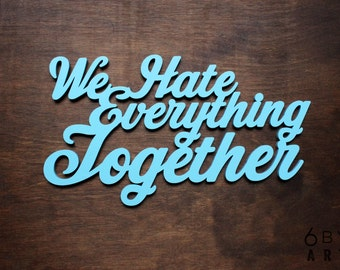 We Hate Everything Together (Small) Wood Wall Art Sign | Couples Gifts | Anniversary Gifts | Funny Couples Gifts | Best Friends Gifts