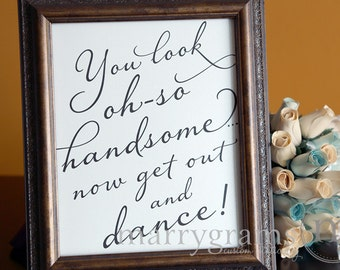 Wedding Bathroom Sign - You Look Oh So Handsome.. Now Get Out and DANCE- Wedding Reception Signage -Toiletries Sign - Numbers Available SS03