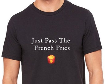 Unisex Just Pass The French Fries T-shirt
