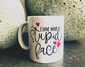 I Love Your Stupid Face mug