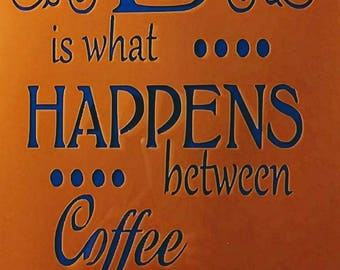 Life is what happens between coffee and wine stencil