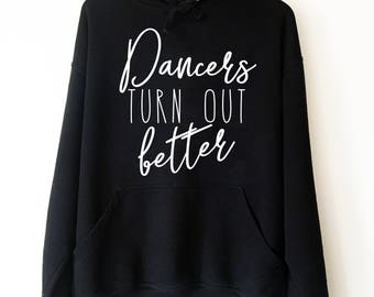 Dancers Turn Out Better Hoodie Sweatshirt | Ballet shirt | dance shirt | ballerina shirt | ballet | ballerina | dancer gift