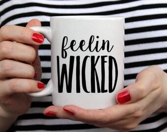 Feelin Wicked- 14 oz CERAMIC MUG - girlfriend gift, halloween gift, mom gift, housewarming gift, fall gift